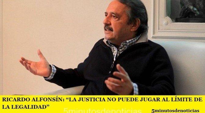 """RICARDO ALFONSÍN: """"LA JUSTICIA NO PUEDE JUGAR AL LÍMITE DE LA LEGALIDAD"""""""