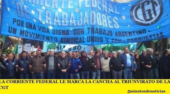 LA CORRIENTE FEDERAL LE MARCA LA CANCHA AL TRIUNVIRATO DE LA CGT