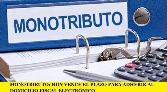 MONOTRIBUTO: HOY VENCE EL PLAZO PARA ADHERIR AL DOMICILIO FISCAL ELECTRÓNICO