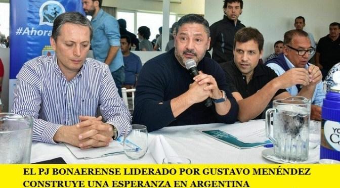 EL PJ BONAERENSE LIDERADO POR GUSTAVO MENÉNDEZ CONSTRUYE UNA ESPERANZA EN ARGENTINA