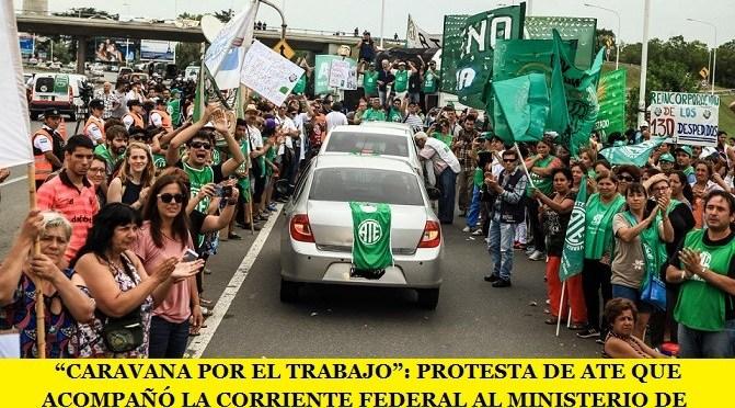 """""""CARAVANA POR EL TRABAJO"""": PROTESTA DE ATE QUE ACOMPAÑÓ LA CORRIENTE FEDERAL DE LA CGT AL MINISTERIO DE DEFENSA"""