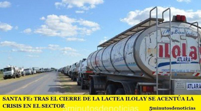 SANTA FE: TRAS EL CIERRE DE LA LACTEA ILOLAY SE ACENTÚA LA CRISIS EN EL SECTOR