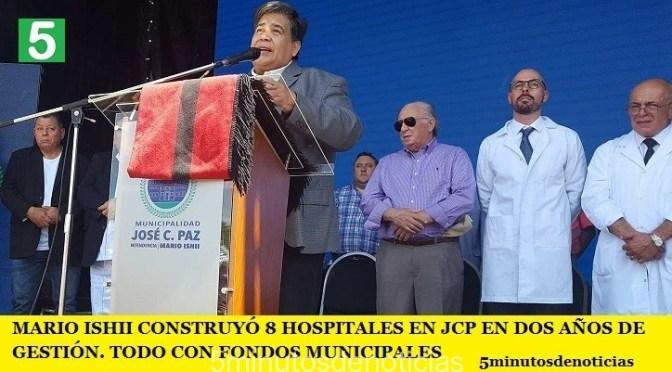 MARIO ISHII CONSTRUYÓ 8 HOSPITALES EN DOS AÑOS DE GESTIÓN. TODO CON FONDOS MUNICIPALES
