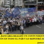 LA BANCARIA REALIZÓ UN CONTUNDENTE PARÓ Y MOVILIZACIÓN EN TODO EL PAÍS Y LO REPETIRÁ EL 19 Y 20 DE FEBRERO