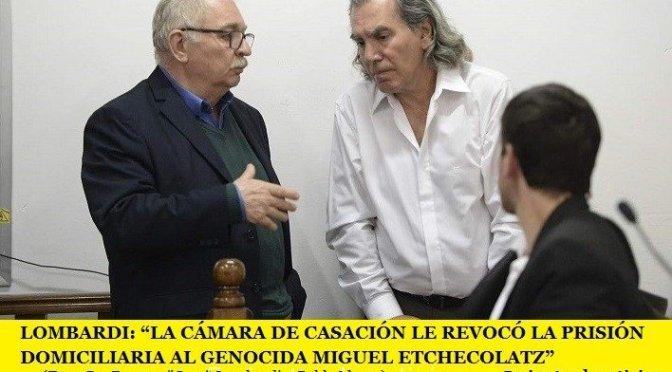 """""""COCO"""" LOMBARDI: """"LA CÁMARA DE CASACIÓN LE REVOCÓ LA PRISIÓN DOMICILIARIA AL GENOCIDA MIGUEL ETCHECOLATZ"""""""