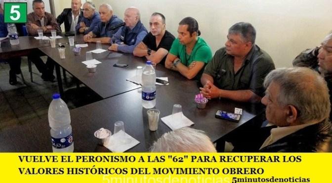 """VUELVE EL PERONISMO A LAS """"62"""" PARA RECUPERAR LOS VALORES HISTÓRICOS DEL MOVIMIENTO OBRERO"""