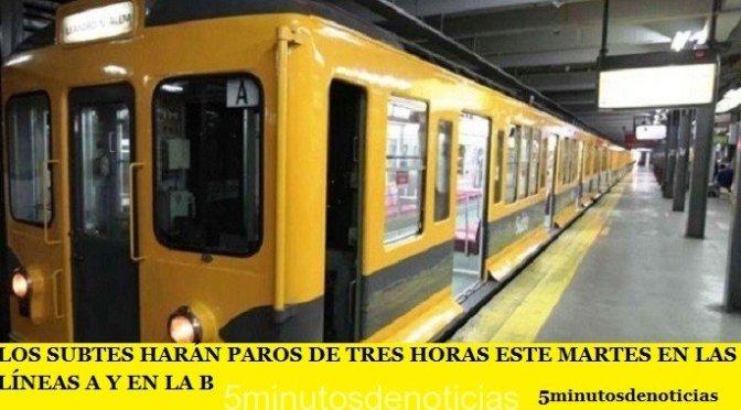 LOS SUBTES HARÁN PAROS DE TRES HORAS ESTE MARTES EN LAS LÍNEAS A Y EN LA B