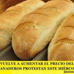 """""""PANAZO"""": VUELVE A AUMENTAR EL PRECIO DEL PAN Y LOS GREMIOS PANADEROS PROTESTAN ESTE MIÉRCOLES"""