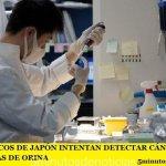 CIENTÍFICOS DE JAPÓN INTENTAN DETECTAR CÁNCER CON MUESTRAS DE ORINA