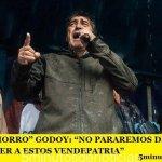 """HUGO """"CACHORRO"""" GODOY: """"NO PARAREMOS DE MARCHAR HASTA VENCER A ESTOS VENDEPATRIA"""""""