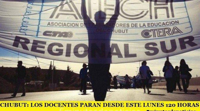 CHUBUT: LOS DOCENTES PARAN DESDE ESTE LUNES 120 HORAS