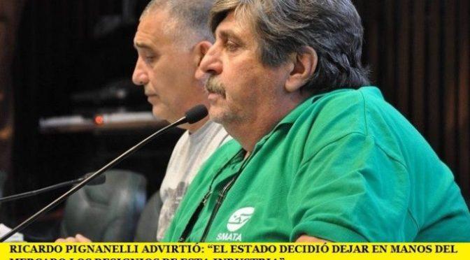 """RICARDO PIGNANELLI ADVIRTIÓ: """"EL ESTADO DECIDIÓ DEJAR EN MANOS DEL MERCADO LOS DESIGNIOS DE ESTA INDUSTRIA"""""""