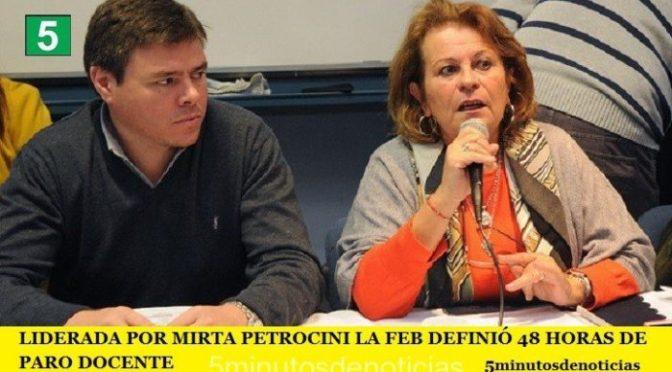 LIDERADA POR MIRTA PETROCINI LA FEB DEFINIÓ 48 HORAS DE PARO DOCENTE