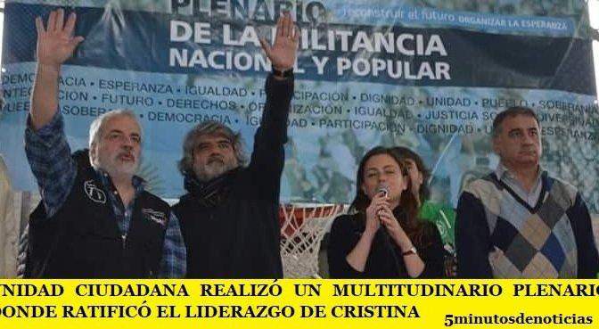 UNIDAD CIUDADANA REALIZÓ UN MULTITUDINARIO PLENARIO DONDE RATIFICÓ EL LIDERAZGO DE CRISTINA