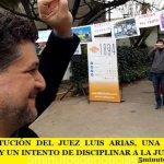 LA DESTITUCIÓN DEL JUEZ LUIS ARIAS, UNA DECISIÓN POLÍTICA Y UN INTENTO DE DISCIPLINAR A LA JUSTICIA