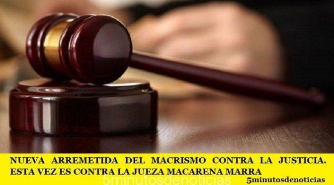 NUEVA ARREMETIDA DEL MACRISMO CONTRA LA JUSTICIA. ESTA VEZ ES CONTRA LA JUEZA MACARENA MARRA