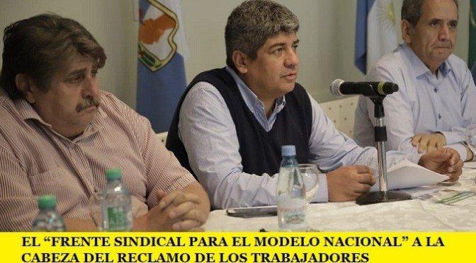 """EL """"FRENTE SINDICAL PARA EL MODELO NACIONAL"""" A LA CABEZA DEL RECLAMO DE LOS TRABAJADORES"""