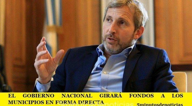 EL GOBIERNO NACIONAL GIRARÁ FONDOS A LOS MUNICIPIOS EN FORMA DIRECTA