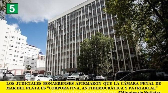 """LOS JUDICIALES BONAERENSES AFIRMARON QUE LA CÁMARA PENAL DE MAR DEL PLATA ES """"CORPORATIVA, ANTIDEMOCRÁTICA Y PATRIARCAL"""""""