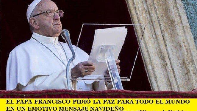 EL PAPA FRANCISCO PIDIÓ LA PAZ PARA TODO EL MUNDO EN UN EMOTIVO MENSAJE NAVIDEÑO