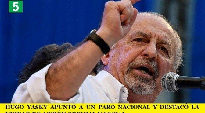 HUGO YASKY APUNTÓ A UN PARO NACIONAL Y DESTACÓ LA UNIDAD DE ACCIÓN GREMIAL Y SOCIAL