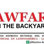 """ESTE VIERNES ESTRENO MUNDIAL DEL DOCUMENTAL """"GUERRA JUDICIAL EN LATINOAMÉRICA – Lawfare in the Backyard"""""""