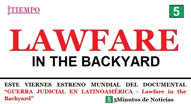"ESTE VIERNES ESTRENO MUNDIAL DEL DOCUMENTAL ""GUERRA JUDICIAL EN LATINOAMÉRICA – Lawfare in the Backyard"""