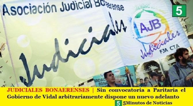 JUDICIALES BONAERENSES | Sin convocatoria a Paritaria el Gobierno de Vidal arbitrariamente dispone un nuevo adelanto