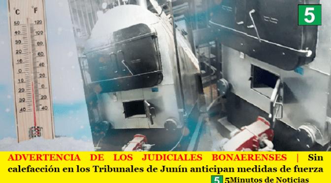 ADVERTENCIA DE LOS JUDICIALES BONAERENSES | Sin calefacción en los Tribunales de Junín anticipan medidas de fuerza
