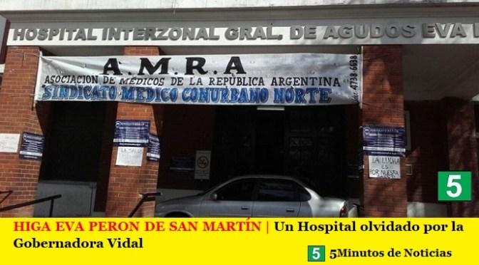 HIGA EVA PERON DE SAN MARTÍN   Un Hospital olvidado por la Gobernadora Vidal