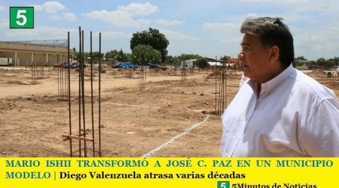 MARIO ISHII TRANSFORMÓ A JOSÉ C. PAZ EN UN MUNICIPIO MODELO | Diego Valenzuela evidenció atrasar varias décadas