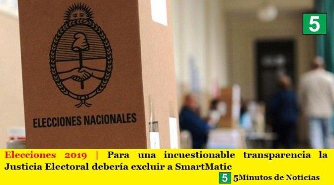 Elecciones 2019   Para una incuestionable transparencia la Justicia Electoral debería excluir a SmartMatic