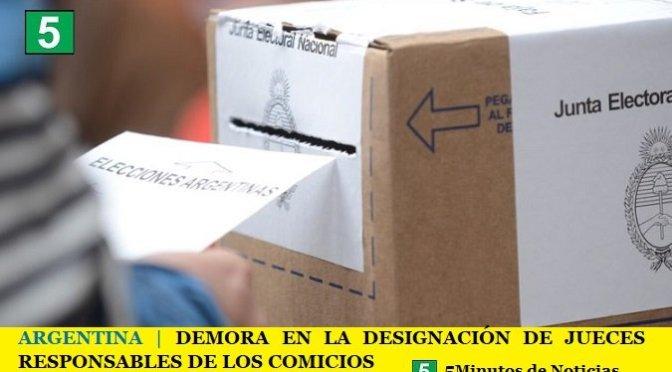 ARGENTINA | DEMORA EN LA DESIGNACIÓN DE JUECES RESPONSABLES DE LOS COMICIOS