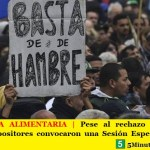 EMERGENCIA ALIMENTARIA   Pese al rechazo del Gobierno Diputados opositores convocaron una Sesión Especial para este jueves