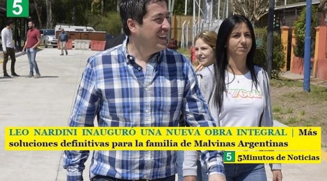 LEO NARDINI INAUGURÓ UNA NUEVA OBRA INTEGRAL   Más soluciones definitivas para la familia de Malvinas Argentinas