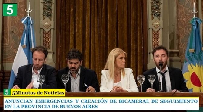 ANUNCIAN EMERGENCIAS Y CREACIÓN DE BICAMERAL DE SEGUIMIENTO EN LA PROVINCIA DE BUENOS AIRES