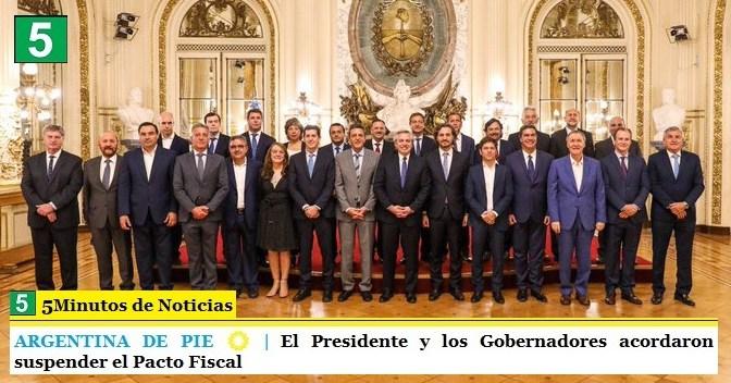 ARGENTINA DE PIE ☀️ | El Presidente y los Gobernadores acordaron suspender el Pacto Fiscal