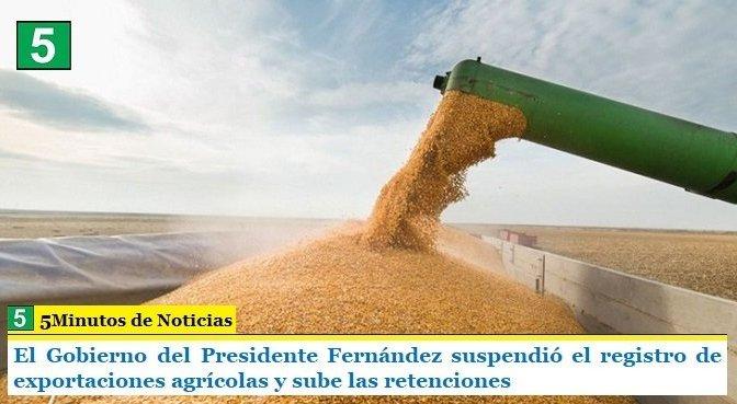El Gobierno del Presidente Fernández suspendió el registro de exportaciones agrícolas y sube las retenciones