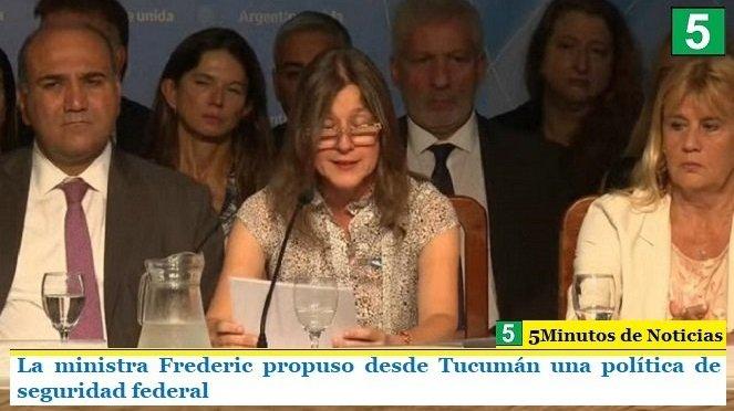 La ministra Frederic propuso desde Tucumán una política de seguridad federal