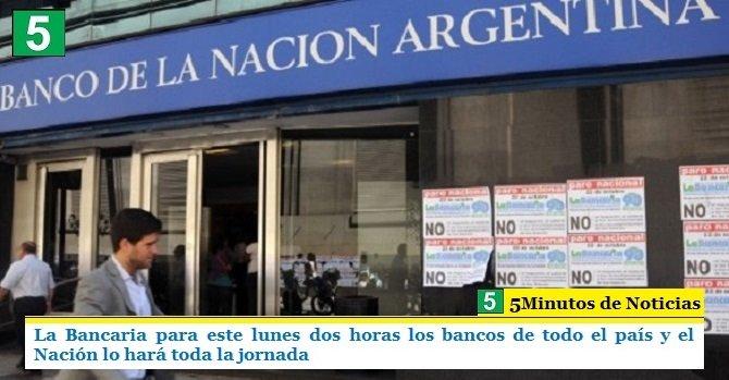 La Bancaria para este lunes dos horas los bancos de todo el país y el Nación lo hará toda la jornada
