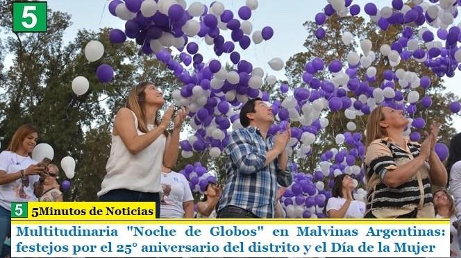 """Multitudinaria """"Noche de Globos"""" en Malvinas Argentinas: festejos por el 25° aniversario del distrito y por el Día de la Mujer"""
