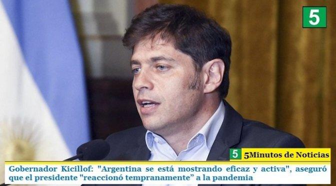 """Gobernador Kicillof: """"Argentina se está mostrando eficaz y activa"""", aseguró que el presidente """"reaccionó tempranamente"""" a la pandemia"""