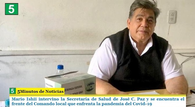 Mario Ishii intervino la Secretaría de Salud de José C. Paz y se encuentra al frente del Comando local que enfrenta la pandemia del Covid-19