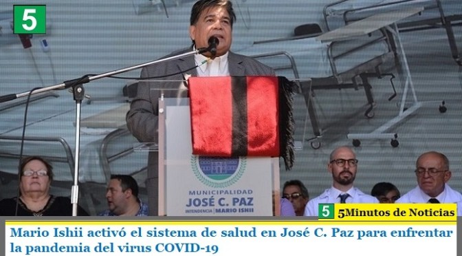 Mario Ishii activó el sistema de salud en José C. Paz para enfrentar la pandemia del virus COVID-19