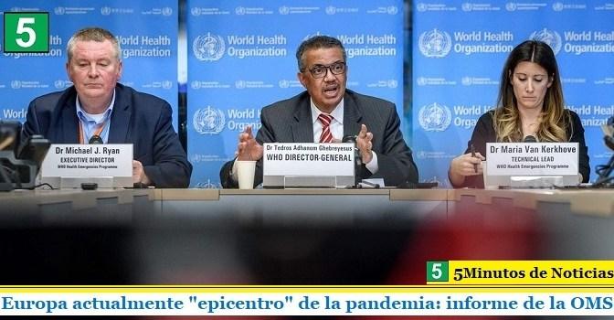 """Europa actualmente """"epicentro"""" de la pandemia: informe de la OMS"""