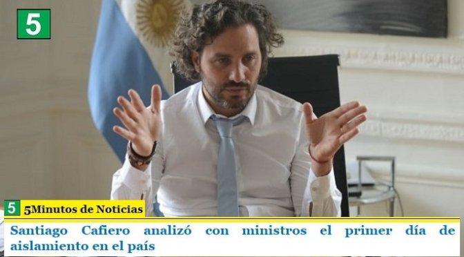 Santiago Cafiero analizó con ministros el primer día de aislamiento en el país