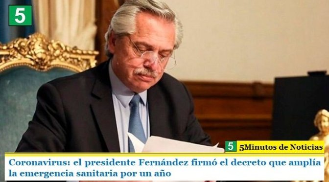 Coronavirus: el presidente Fernández firmó el decreto que amplía la emergencia sanitaria por un año