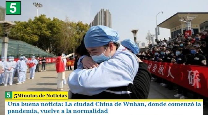 Una buena noticia: La ciudad China de Wuhan, donde comenzó la pandemia, vuelve a la normalidad