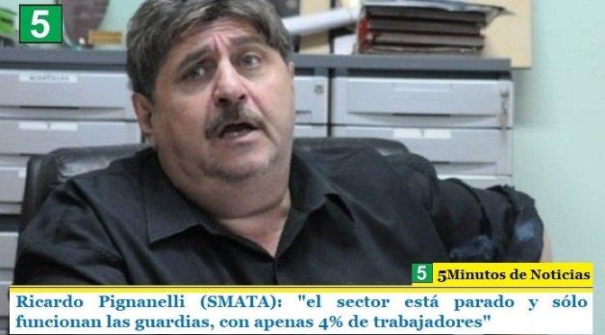 """Ricardo Pignanelli (SMATA): """"el sector está parado y sólo funcionan las guardias, con apenas 4% de trabajadores"""""""