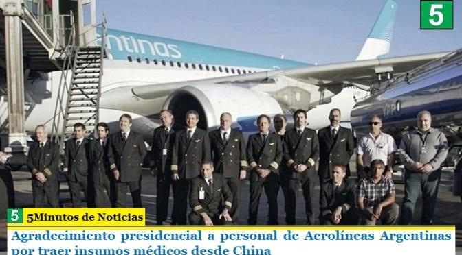 Agradecimiento presidencial a personal de Aerolíneas Argentinas por traer insumos médicos desde China